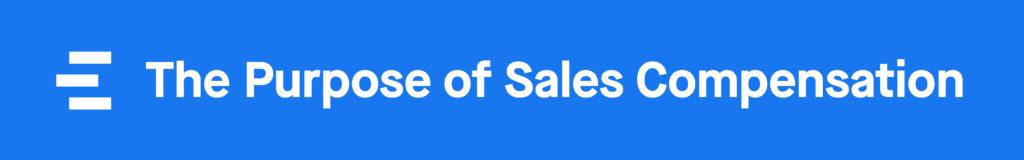 Sales Compensation: The Purpose of Sales Compensation