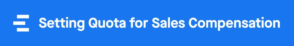 Sales Compensation: Setting Quotas for Sales Compensation