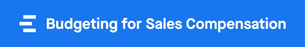 Sales Compensation: Budgeting for Sales Compensation
