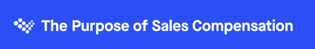The Purpose of Sales Compensation